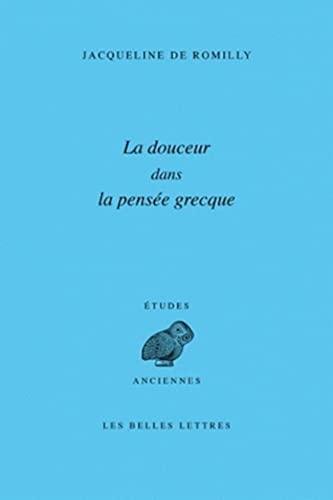 DOUCEUR DANS LA PENSEE GRECQUE -LA-: ROMILLY JACQUELINE D