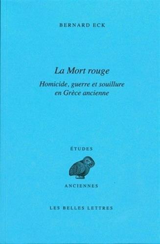 9782251326825: La Mort Rouge: Homicide, guerre et souillure en Grèce ancienne (Etudes Anciennes Serie Grecque) (French Edition)