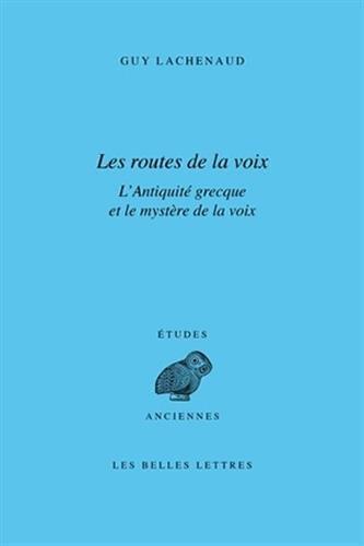 9782251326849: Les routes de la voix: L'antiquité grecque et le mystère de la voix