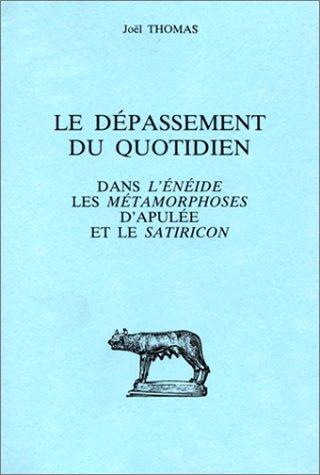 9782251328638: Le Dépassement du quotidien dans l'Enéide, les Métamorphoses d'Apulée et le Satiricon