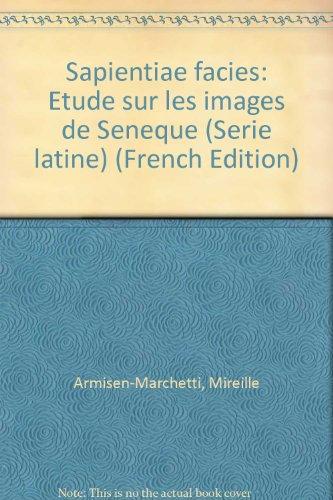 9782251328720: Sapientiae facies: Étude sur les images de Sénèque (Série latine) (French Edition)
