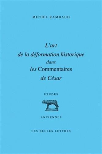 9782251328850: L'Art de la déformation historique dans les Commentaires de César (Etudes Anciennes Serie Latine) (French Edition)