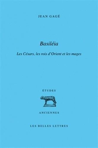 """Basiléia"""": Les Césars, les rois d'Orient et: Jean Gagé"""