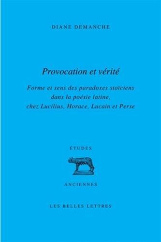 9782251328904: Provocation et v�rit�: Forme et sens des paradoxes sto�ciens dans la po�sie latine, chez Lucilius, Horace, Lucain et Perse