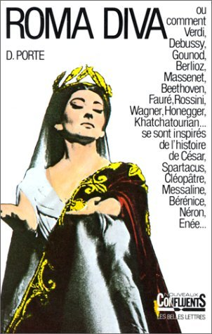 9782251334295: Roma Diva: L'Inspiration antique dans l'opéra, Tome 1: L'Histoire romaine dans les oeuvres de 1800 à nos jours (Nouveaux confluents) (French Edition)