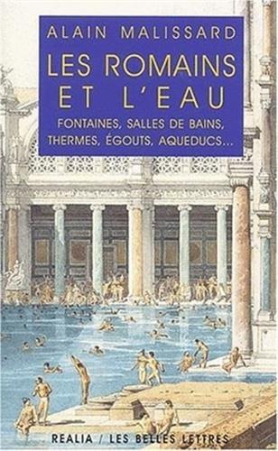 9782251338149: Les Romains et l'eau. Fontaines, salles de bains, thermes, égouts, aqueducs...