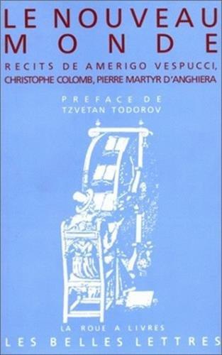 9782251339139: Le Nouveau Monde: Recits de Amerigo Vespucci, Christophe Colomb, Pierre Martyr D'Anghiera. (La Roue a Livres) (French Edition)