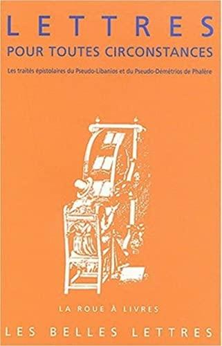 9782251339443: Lettres pour toutes circonstances - les traites epistolaires du pseudo-libanios et du pseudo-demetri (La roue à livres)