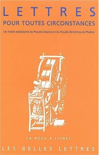 9782251339443: Lettres pour toutes circonstances: Les trait�s �pistolaires du Pseudo-Libanios et du Pseudo-D�m�trios de Phal�re