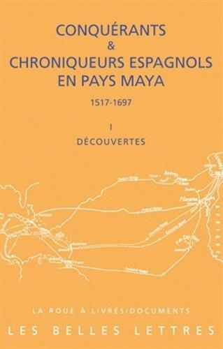 9782251339573: Conquerants Et Chroniqueurs Espagnols En Pays Maya (1517-1697): Livre I: Decouvertes (La Roue a Livres) (French Edition)
