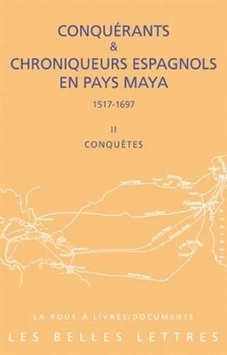 9782251339597: Conquérants et Chroniqueurs espagnols en pays Maya (1515-1697). Livre II : Conquêtes