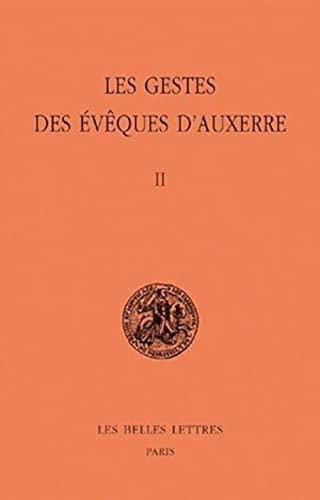 9782251340548: Les Gestes des Evêques d'Auxerre: tome II (Classiques de L'Histoire Au Moyen Age) (French Edition)