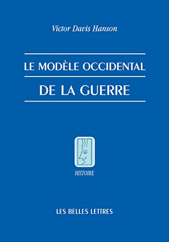 Le Modele Occidental De La Guerre (Histoire) (French Edition) (2251380043) by Hanson, Victor D.