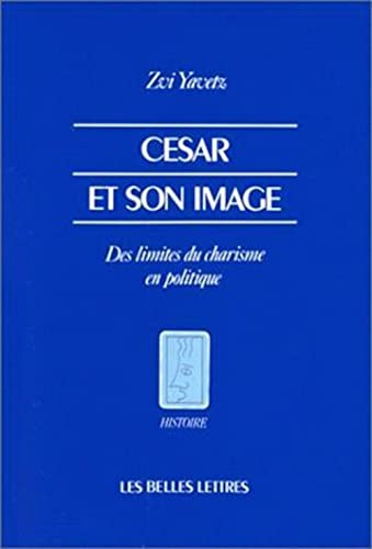 Cesar Et Son Image (Histoire) (French Edition) (2251380051) by Yavetz, Zvi