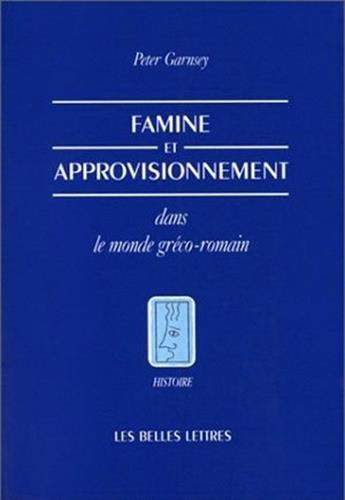 Famine et approvisionnement dans le monde gréco-romain. Réactions aux risques et aux ...