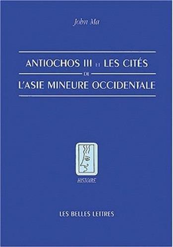 9782251380674: Antiochos III Et Les Cites de L'Asie Mineure Occidentale (Histoire) (French Edition)