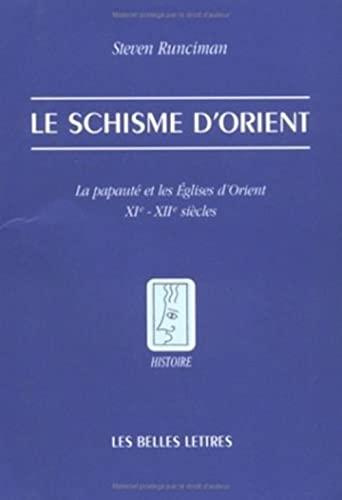 9782251380728: Le Schisme d'Orient: La papauté et les Eglises d'Orient. XIe - XIIe siècles