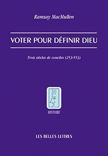 Voter Pour Definir Dieu (Histoire) (French Edition) (2251380892) by Professor Ramsay MacMullen