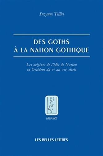 9782251381084: Des Goths a la Nation Gothique: Les Origines de L'Idee de Nation En Occident Du Ve Au Viie Siecle (Histoire)