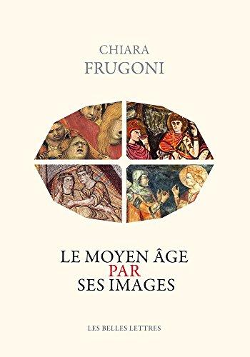 MOYEN AGE PAR SES IMAGES -LE-: FRUGONI CHIARA