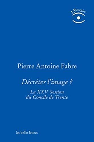 Decreter L'image: La Xxve Session Du Concile: Fabre, Pierre-Antoine