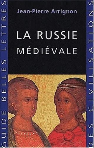 Russie médiévale (La): Arrignon, Jean-Pierre