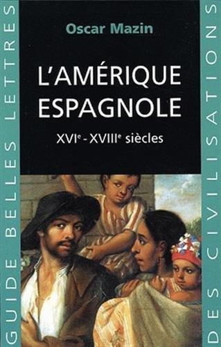 9782251410296: L'Am�rique espagnole : (XVIe-XVIIIe si�cles) (Guide des civilisations)