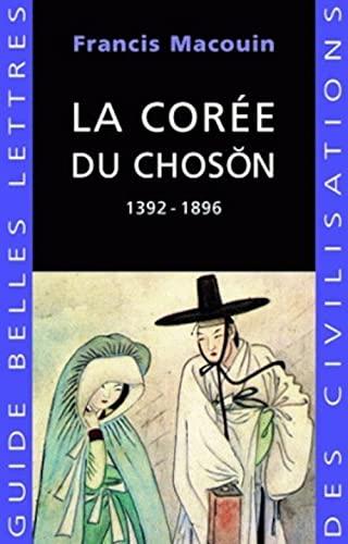 9782251410432: La Coree Du Choson: 1392-1896 (Guides Belles Lettres Des Civilisations) (French Edition)