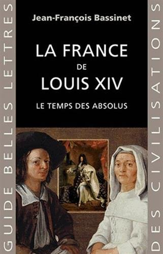 9782251410500: La France de Louis XIV: Le Temps Des Absolus (1643-1715) (Guides Belles Lettres Des Civilisations) (French Edition)