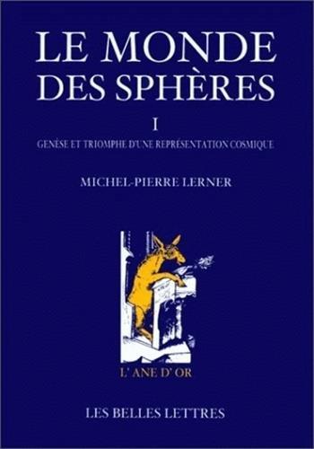 9782251420059: Le Monde des Sphères I. Genèse et Triomphe d'une Représentation cosmique. (=L'Ane d'Or).