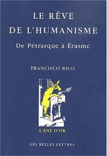 Le Rêve de l'humanisme : De Pétrarque à Erasme Rico, Franscisco; Tellez, ...