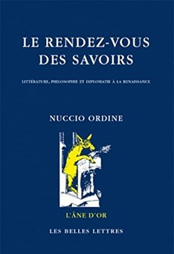 9782251420394: Le Rendez-vous des savoirs: Littérature, philosophie et diplomatie à la Renaissance