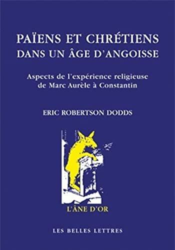 9782251420400: Païens et chrétiens dans un âge d'angoisse. Aspects de l'expérience religieuse de Marc-Aurèle à Constantin (L'ane D'or) (French Edition)