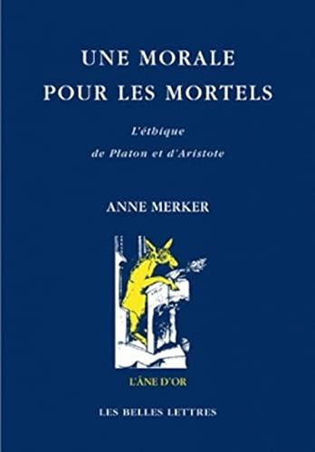 9782251420455: Une morale pour les mortels: L'éthique de Platon et d'Aristote (L'ane D'or) (French Edition)