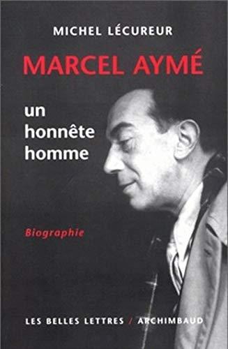 Marcel Ayme, Un Honnete Homme (Romans, Essais, Poesie, Documents) (French Edition) (9782251441078) by Michel Lecureur
