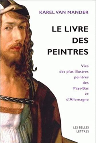 9782251441863: Le Livre Des Peintres: Vies Des Plus Illustres Peintres Des Pays-Bas Et D'Allemagne. Tome I. (Romans, Essais, Poesie, Documents) (French Edition)