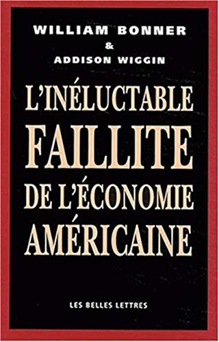 Inéluctable faillite de l'économie américaine: Bonner, William