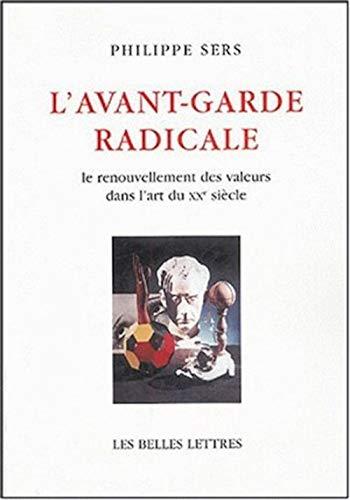 9782251442754: L' avant-garde radicale - le renouvellement des valeurs dans l'art du xxe siecle (Romans, Essais, Poesie, Documents)