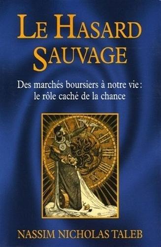 9782251442976: Le Hasard sauvage : Des march�s boursiers � notre vie : le r�le cach� de la chance