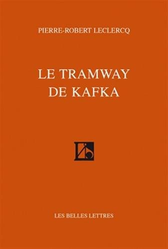 Le Tramway de Kafka (Romans, Essais, Poesie, Documents) (French Edition) (2251443193) by Pierre-Robert LeClercq