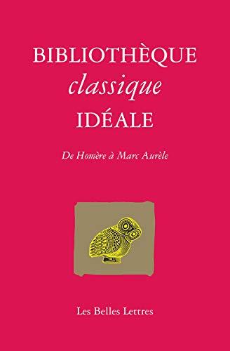 9782251443294: Bibliothèque classique idéale: De Homère à Marc-Aurèle