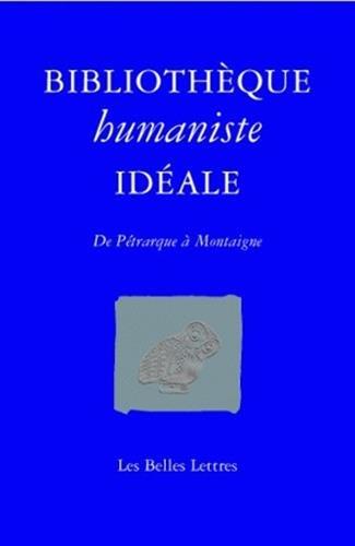 9782251443522: Bibliothèque humaniste idéale: De Pétrarque à Montaigne