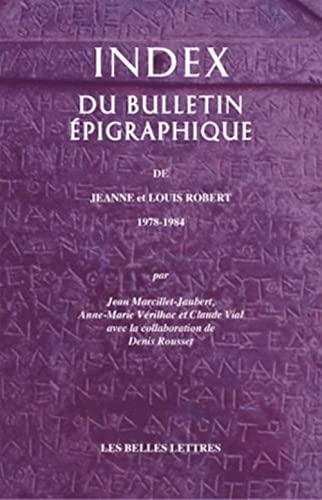 9782251443911: Index du bulletin épigraphique: de Jeanne et Louis Robert 1978-1984 (Epigraphica) (French Edition)
