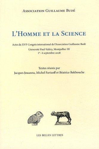 L'homme et la science: Acte du XVIe Congrès International de l'Association Guillaume Budé (Romans, Essais, Poesie, Documents) (French Edition) (2251444440) by Jacques Jouanna