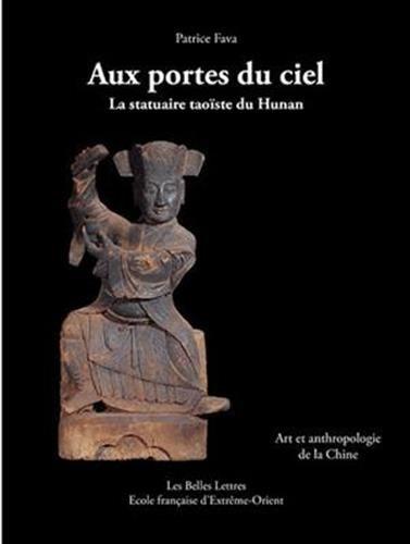 9782251444512: Aux Portes du ciel. La statuaire taoïste du Hunan: Art et anthropologie de la Chine