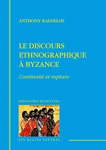 DISCOURS ETHNOGRAPHIQUE A BYZANCE -LE-: KALDELLIS ANTONIS