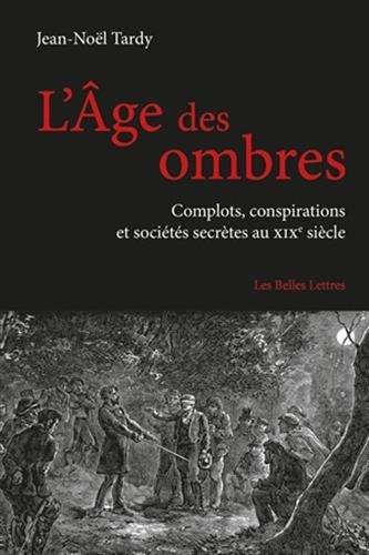 9782251445397: L'Âge des ombres: Complots, conspirations et sociétés secrètes au XIXe siècle