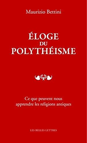 9782251445953: Eloge Du Polytheisme: Ce Que Peuvent Nous Apprendre Les Religions Antiques (Romans, Essais, Poesie, Documents) (French Edition)