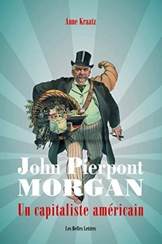John Pierpont Morgan: Un capitaliste américain: Anne Kraatz