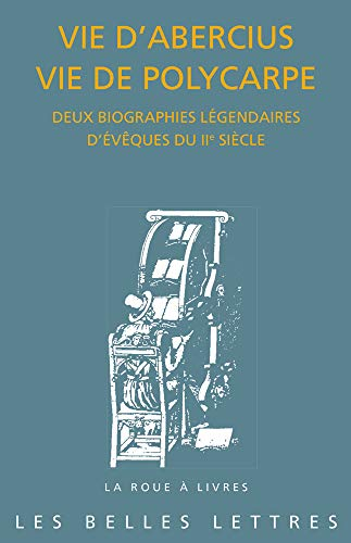 9782251447131: Vie D'abercius Vie De Polycarpe: Deux Biographies Legendaires D'eveques Du IIE Siecle: Deux biographies légendaires d'évêques du IIe siècle: 82